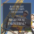 Have You Got What It Takes to Succeed in Mechanical Engineering