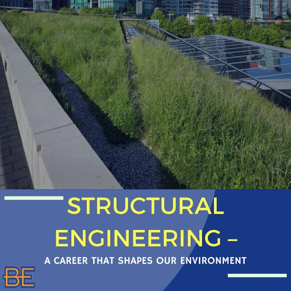 Structural Engineering – A Career That Shapes our Environment