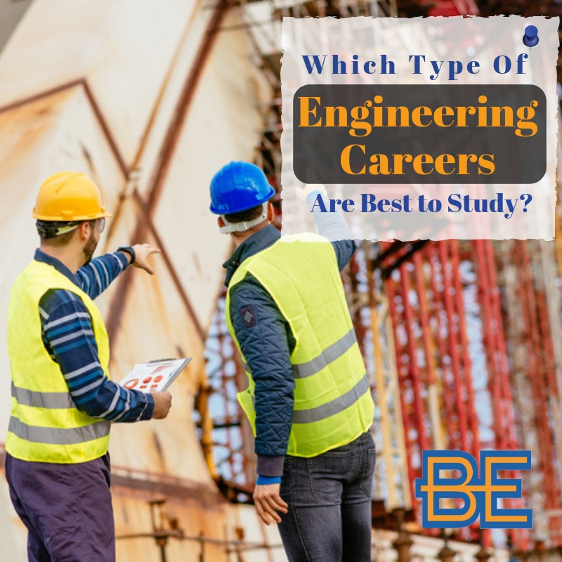 Which Type of Engineering Careers Are Best to Study?